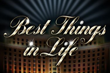 Best things in life Video Slot